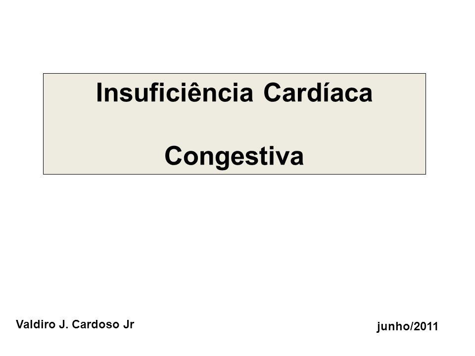 junho/2011 Valdiro J. Cardoso Jr Insuficiência Cardíaca Congestiva