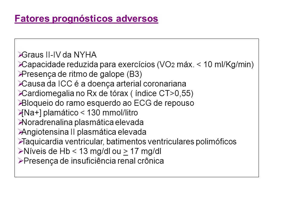 Fatores prognósticos adversos Graus II-IV da NYHA Capacidade reduzida para exercícios (VO 2 máx. < 10 ml/Kg/min) Presença de ritmo de galope (B3) Caus