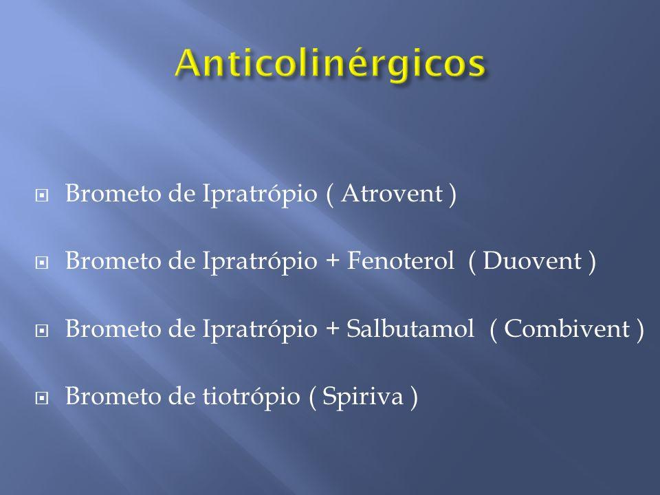 Brometo de Ipratrópio ( Atrovent ) Brometo de Ipratrópio + Fenoterol ( Duovent ) Brometo de Ipratrópio + Salbutamol ( Combivent ) Brometo de tiotrópio