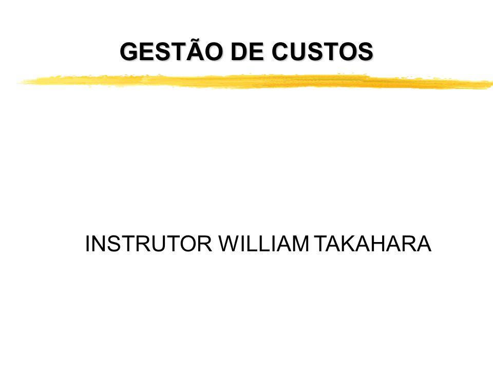 GESTÃO DE CUSTOS INSTRUTOR WILLIAM TAKAHARA