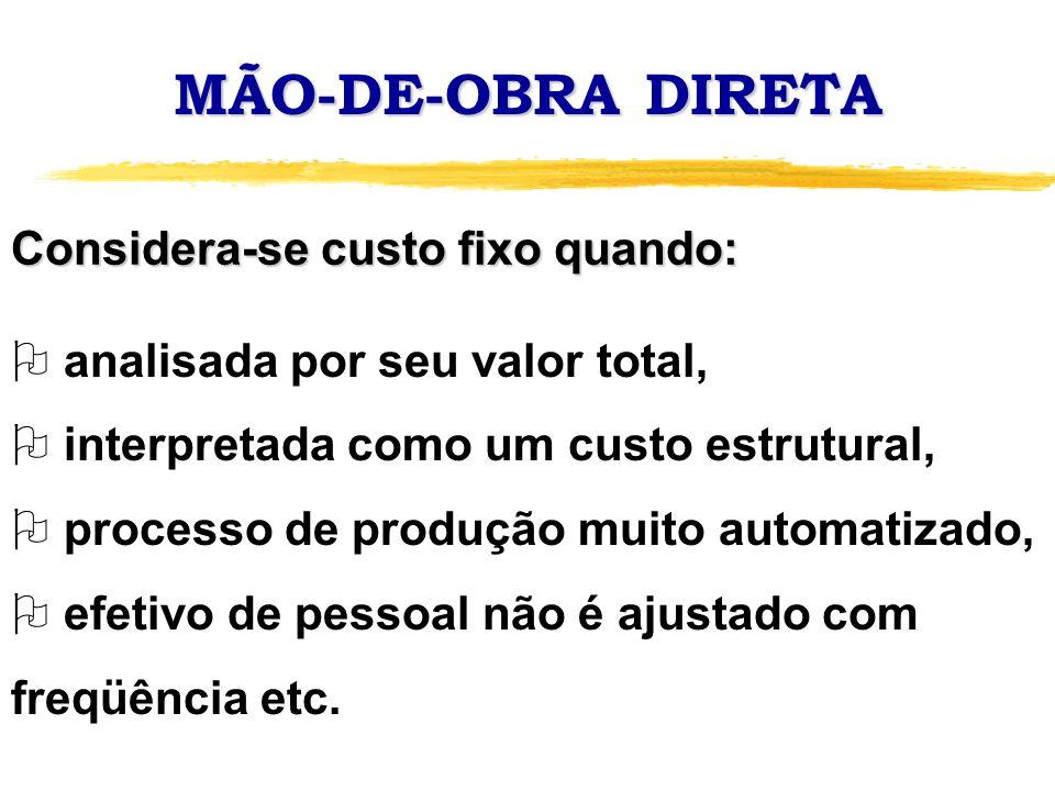 MÃO-DE-OBRA DIRETA O analisada por seu valor total, O interpretada como um custo estrutural, O processo de produção muito automatizado, O efetivo de p