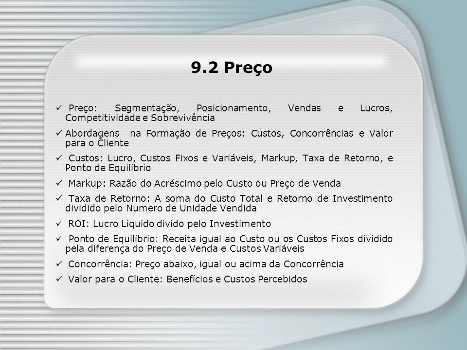 9.2 Preço Preço: Segmentação, Posicionamento, Vendas e Lucros, Competitividade e Sobrevivência Abordagens na Formação de Preços: Custos, Concorrências