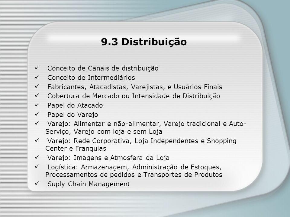 9.3 Distribuição Conceito de Canais de distribuição Conceito de Intermediários Fabricantes, Atacadistas, Varejistas, e Usuários Finais Cobertura de Me