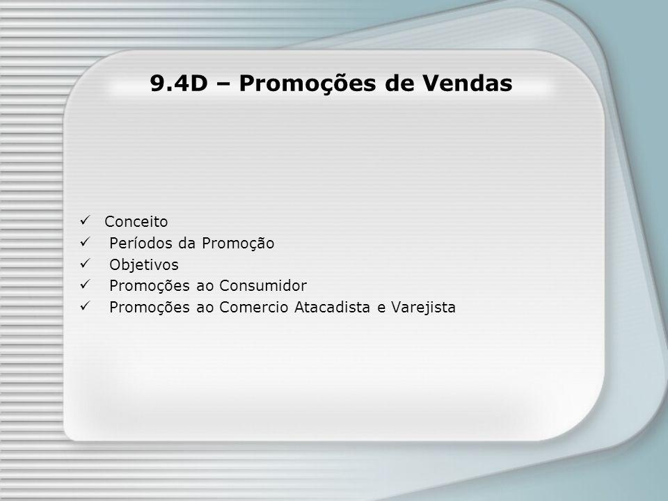 9.4D – Promoções de Vendas Conceito Períodos da Promoção Objetivos Promoções ao Consumidor Promoções ao Comercio Atacadista e Varejista