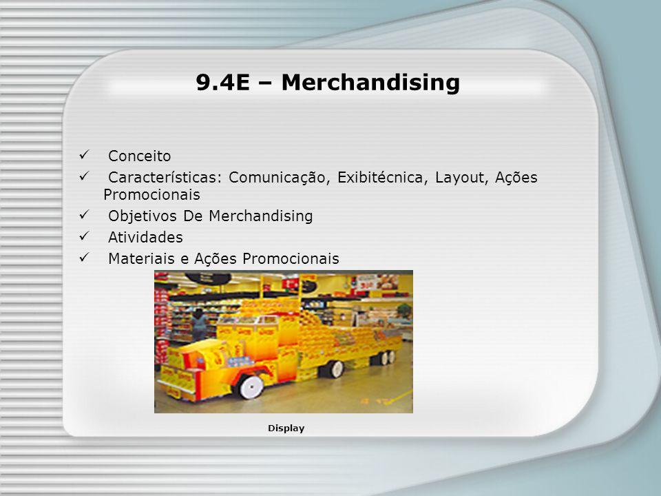 9.4E – Merchandising Conceito Características: Comunicação, Exibitécnica, Layout, Ações Promocionais Objetivos De Merchandising Atividades Materiais e