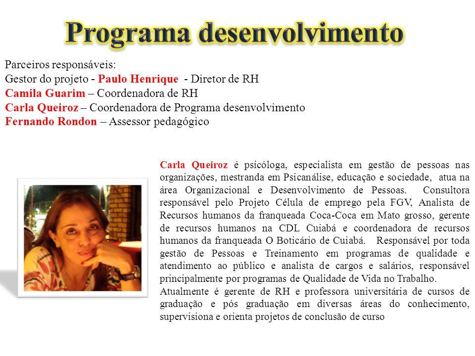 Parceiros responsáveis: Gestor do projeto - Paulo Henrique - Diretor de RH Camila Guarim – Coordenadora de RH Carla Queiroz – Coordenadora de Programa