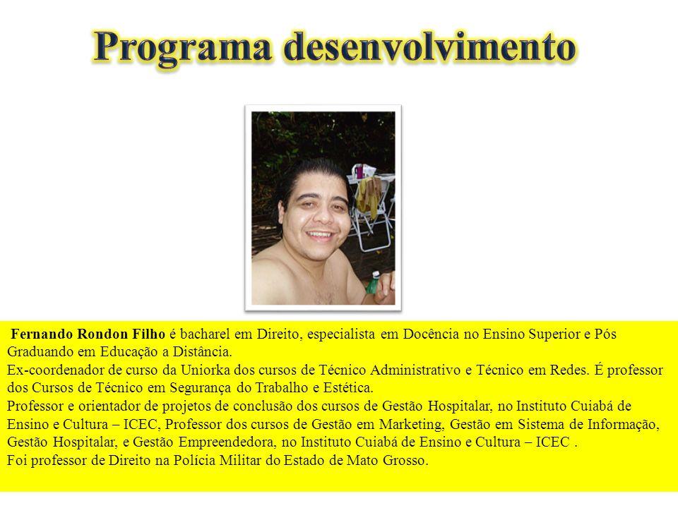 Fernando Rondon Filho é bacharel em Direito, especialista em Docência no Ensino Superior e Pós Graduando em Educação a Distância. Ex-coordenador de cu