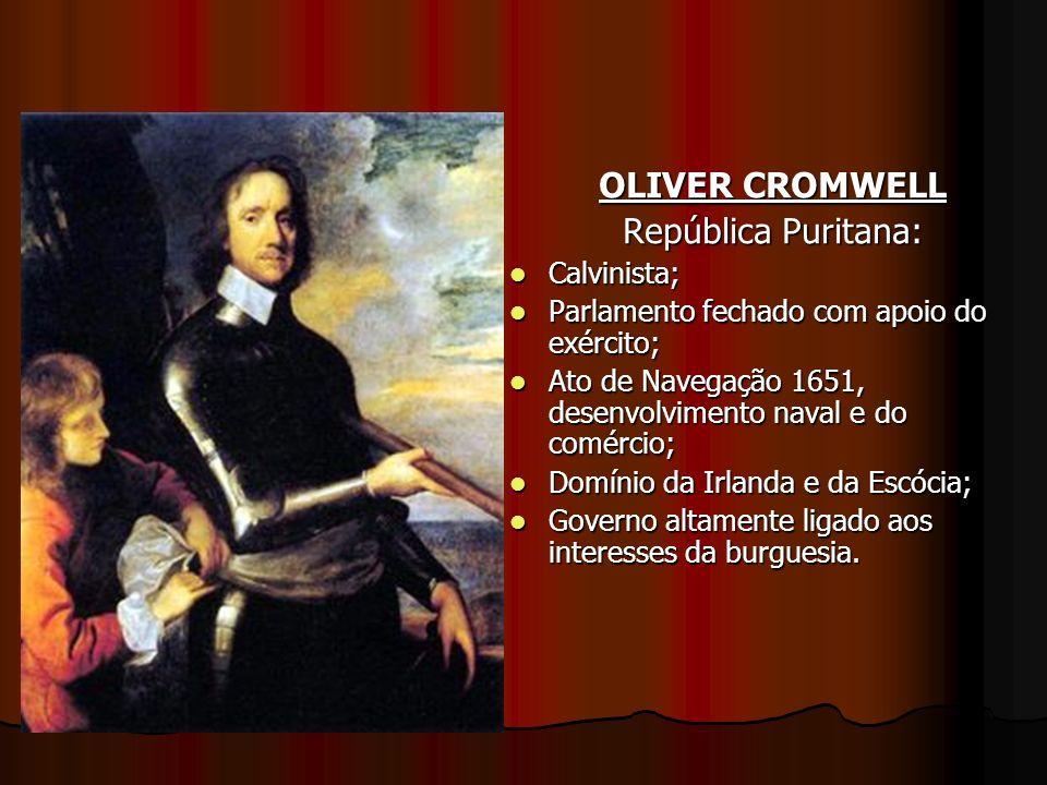 OLIVER CROMWELL República Puritana: Calvinista; Calvinista; Parlamento fechado com apoio do exército; Parlamento fechado com apoio do exército; Ato de