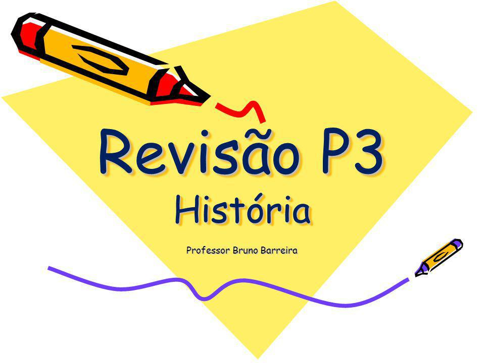 Revisão P3 História Revisão P3 História Professor Bruno Barreira