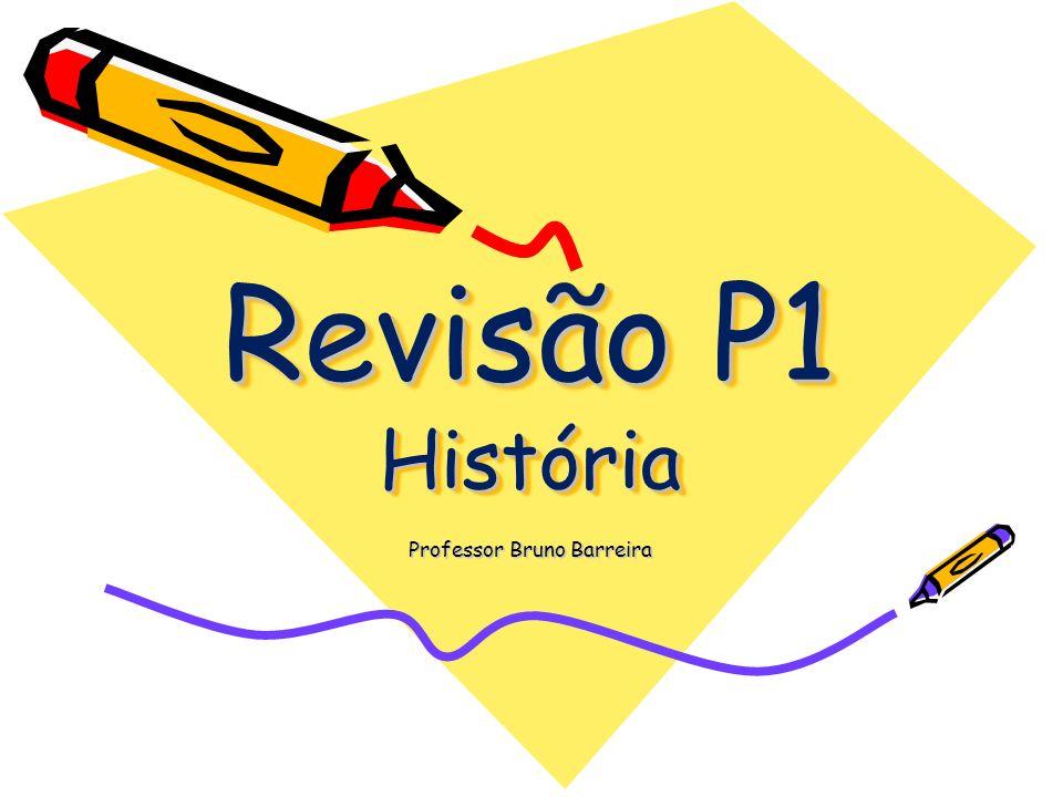 Revisão P1 História Revisão P1 História Professor Bruno Barreira