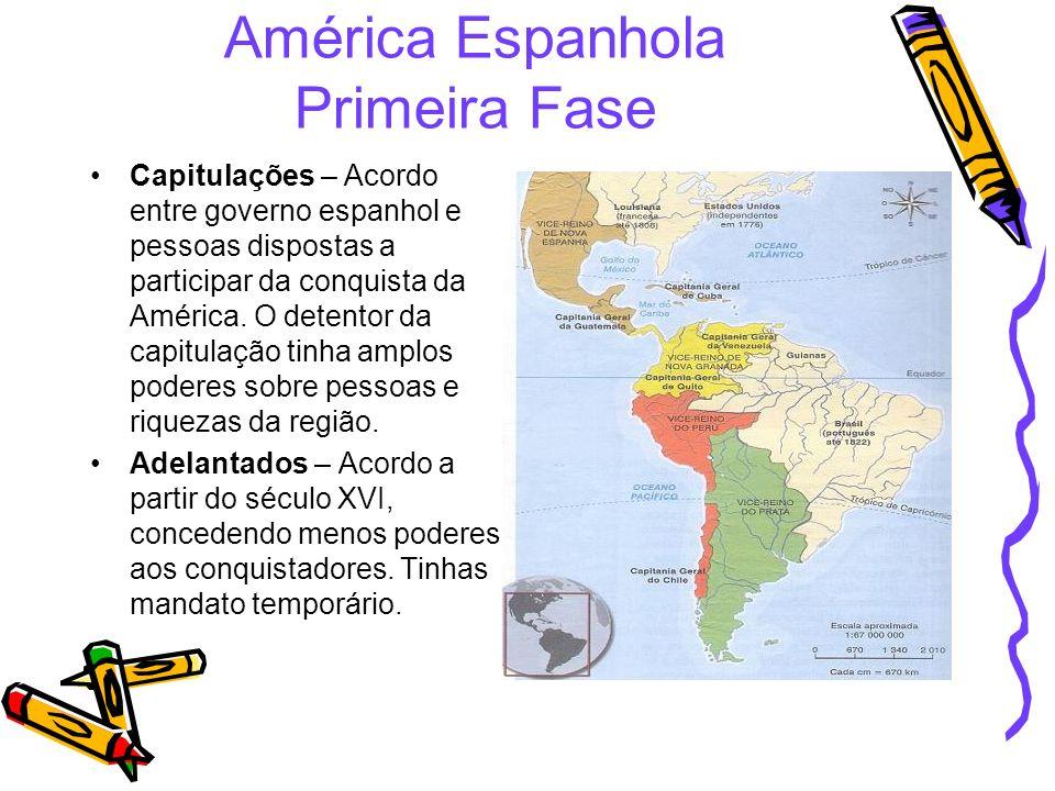 América Espanhola Primeira Fase Capitulações – Acordo entre governo espanhol e pessoas dispostas a participar da conquista da América. O detentor da c