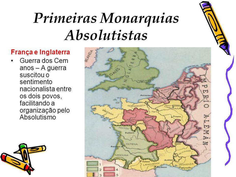 Primeiras Monarquias Absolutistas França e Inglaterra Guerra dos Cem anos – A guerra suscitou o sentimento nacionalista entre os dois povos, facilitan