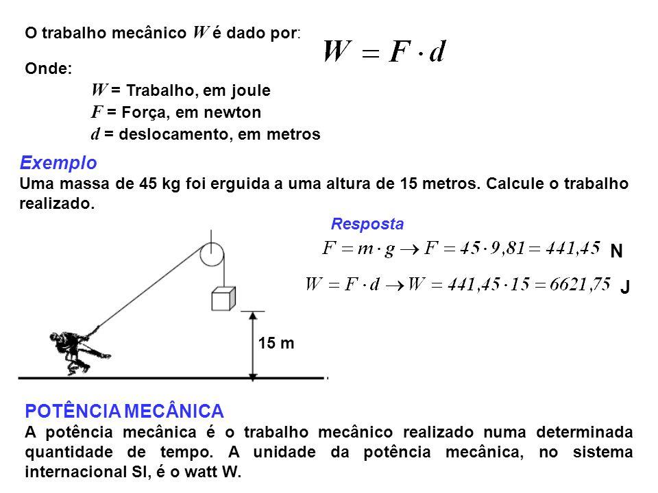 O trabalho mecânico W é dado por: Onde: W = Trabalho, em joule F = Força, em newton d = deslocamento, em metros Exemplo Uma massa de 45 kg foi erguida