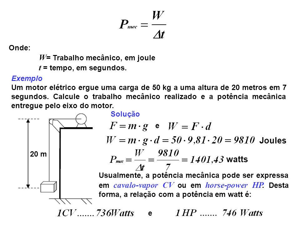 Onde: W = Trabalho mecânico, em joule t = tempo, em segundos. Exemplo Um motor elétrico ergue uma carga de 50 kg a uma altura de 20 metros em 7 segund