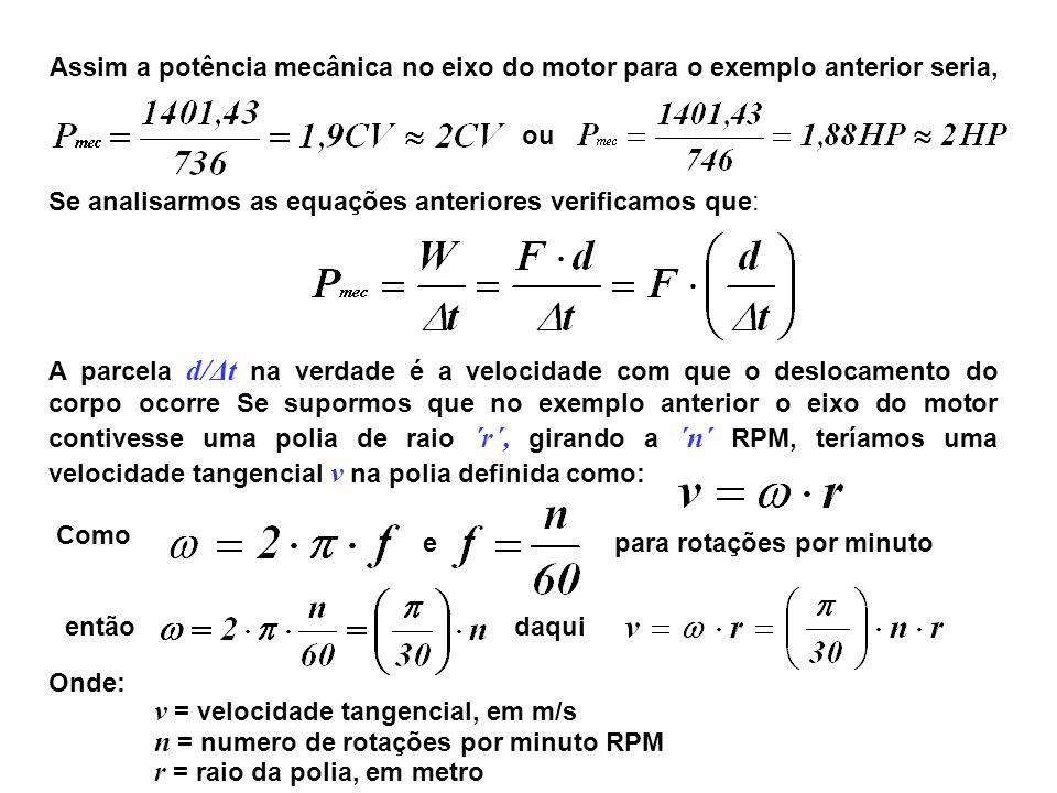 Assim a potência mecânica no eixo do motor para o exemplo anterior seria, ou Se analisarmos as equações anteriores verificamos que: A parcela d/Δt na