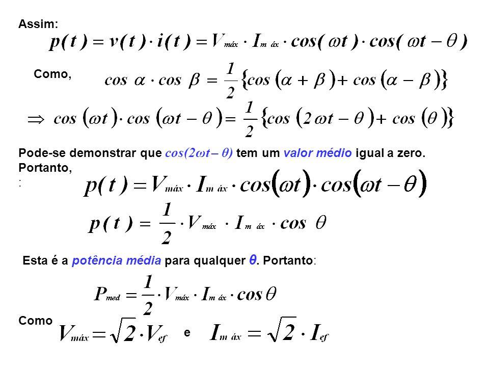 Assim: Como, Pode-se demonstrar que cos(2ωt – θ) tem um valor médio igual a zero. Portanto, : Esta é a potência média para qualquer θ. Portanto: Como