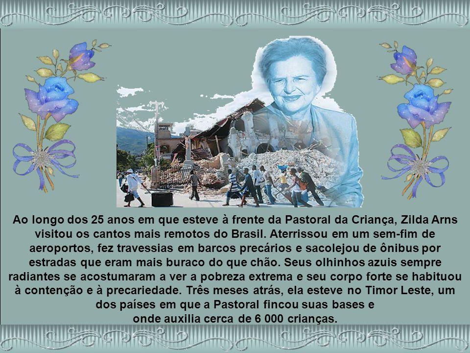 Ao longo dos 25 anos em que esteve à frente da Pastoral da Criança, Zilda Arns visitou os cantos mais remotos do Brasil.