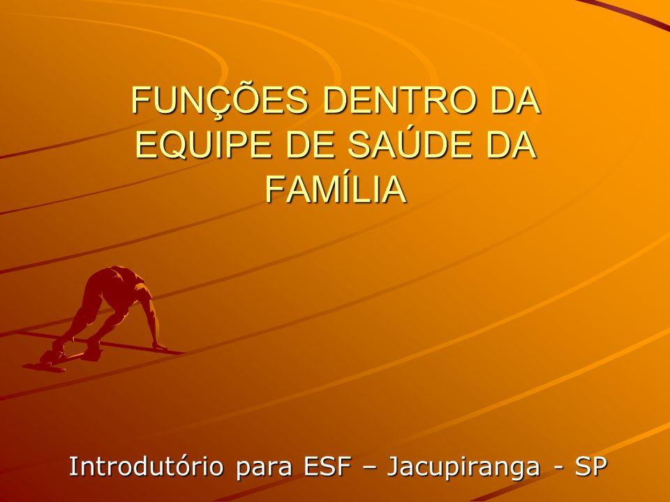 FUNÇÕES DENTRO DA EQUIPE DE SAÚDE DA FAMÍLIA Introdutório para ESF – Jacupiranga - SP