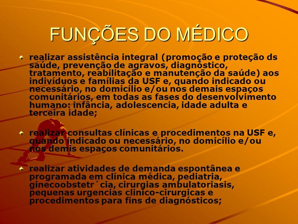 FUNÇÕES DO MÉDICO realizar assistência integral (promoção e proteção ds saúde, prevenção de agravos, diagnóstico, tratamento, reabilitação e manutençã