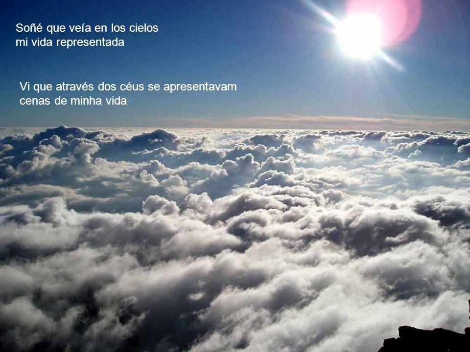 Soñé que veía en los cielos mi vida representada Vi que através dos céus se apresentavam cenas de minha vida