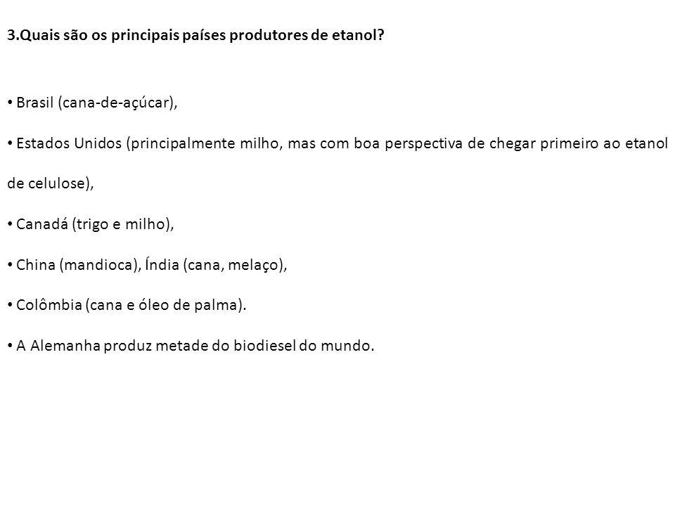 3.Quais são os principais países produtores de etanol? Brasil (cana-de-açúcar), Estados Unidos (principalmente milho, mas com boa perspectiva de chega