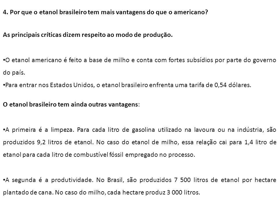 4. Por que o etanol brasileiro tem mais vantagens do que o americano? As principais críticas dizem respeito ao modo de produção. O etanol americano é
