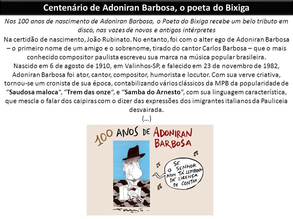 Centenário de Adoniran Barbosa, o poeta do Bixiga Nos 100 anos de nascimento de Adoniran Barbosa, o Poeta do Bixiga recebe um belo tributo em disco, n