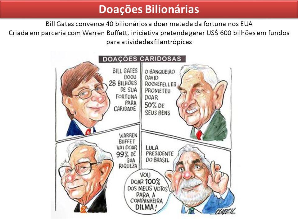 Doações Bilionárias Bill Gates convence 40 bilionários a doar metade da fortuna nos EUA Criada em parceria com Warren Buffett, iniciativa pretende ger