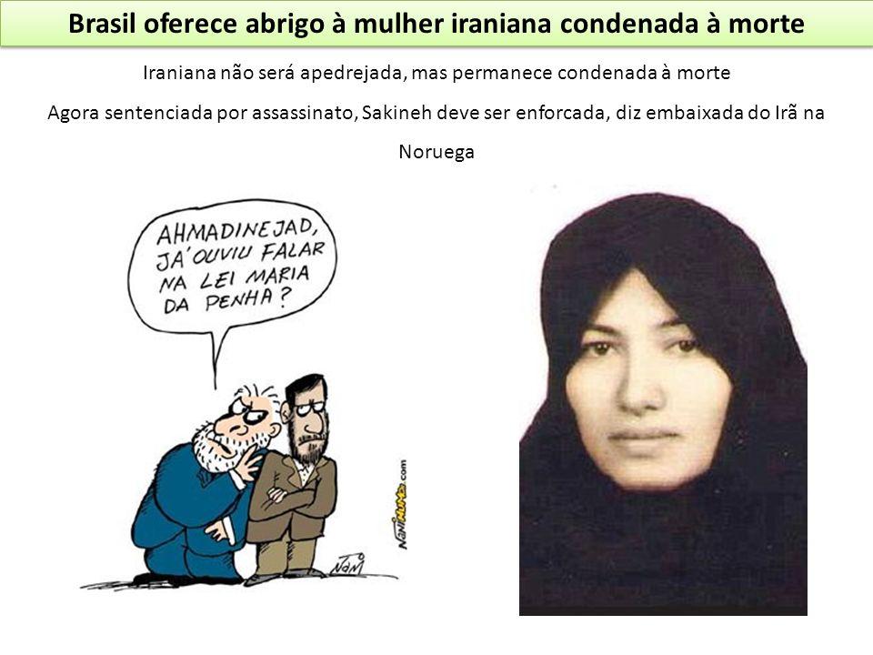 Brasil oferece abrigo à mulher iraniana condenada à morte Iraniana não será apedrejada, mas permanece condenada à morte Agora sentenciada por assassin