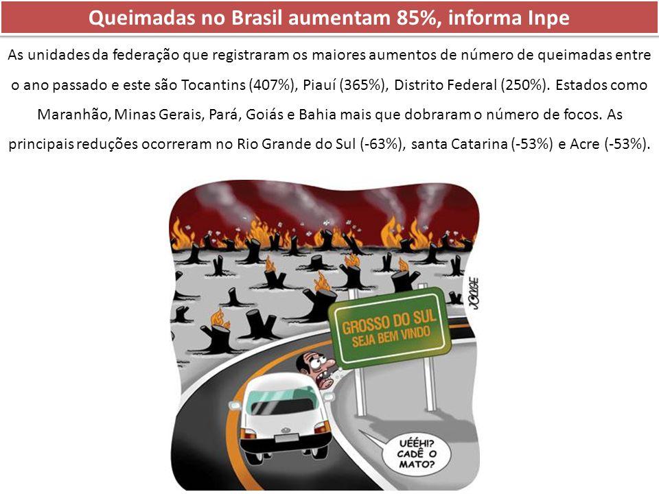 Queimadas no Brasil aumentam 85%, informa Inpe As unidades da federação que registraram os maiores aumentos de número de queimadas entre o ano passado