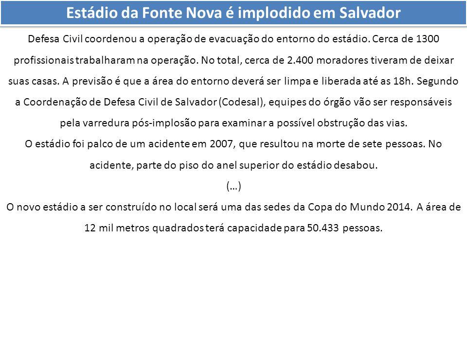 Estádio da Fonte Nova é implodido em Salvador Defesa Civil coordenou a operação de evacuação do entorno do estádio. Cerca de 1300 profissionais trabal