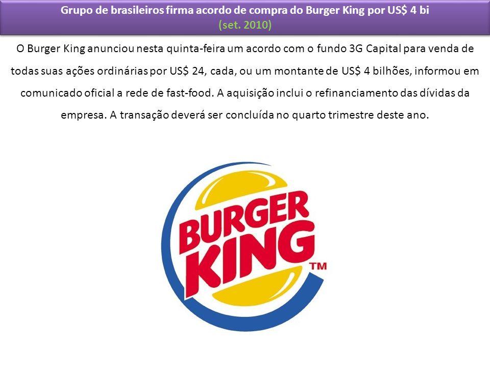 Grupo de brasileiros firma acordo de compra do Burger King por US$ 4 bi (set. 2010) Grupo de brasileiros firma acordo de compra do Burger King por US$