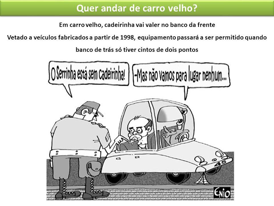 Quer andar de carro velho? Em carro velho, cadeirinha vai valer no banco da frente Vetado a veículos fabricados a partir de 1998, equipamento passará