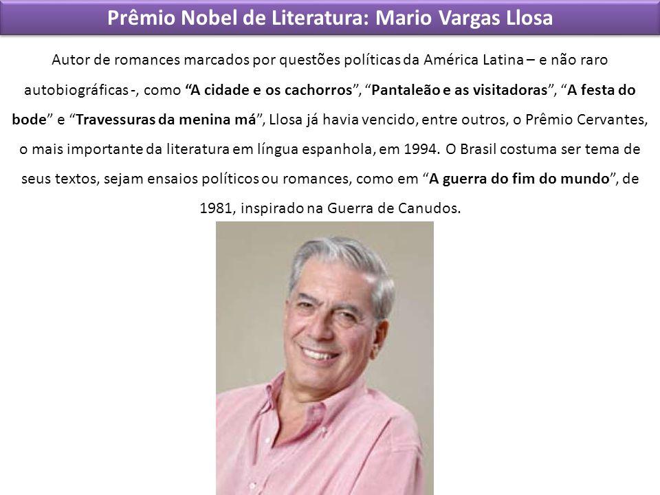 Prêmio Nobel de Literatura: Mario Vargas Llosa Autor de romances marcados por questões políticas da América Latina – e não raro autobiográficas -, com