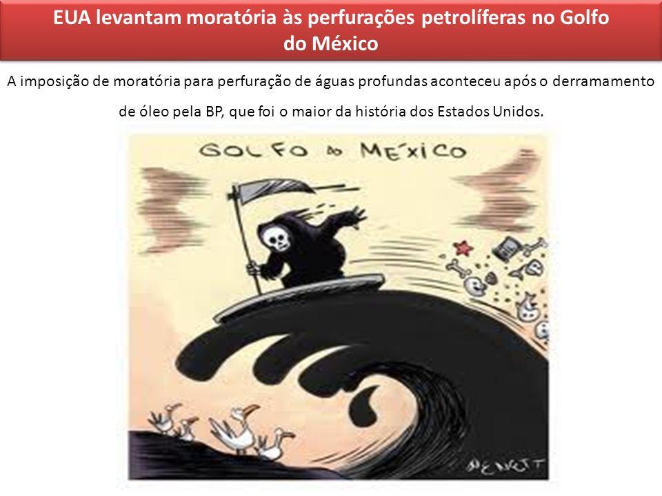 EUA levantam moratória às perfurações petrolíferas no Golfo do México A imposição de moratória para perfuração de águas profundas aconteceu após o der