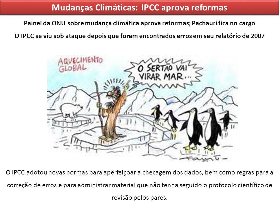 Mudanças Climáticas: IPCC aprova reformas Painel da ONU sobre mudança climática aprova reformas; Pachauri fica no cargo O IPCC se viu sob ataque depoi