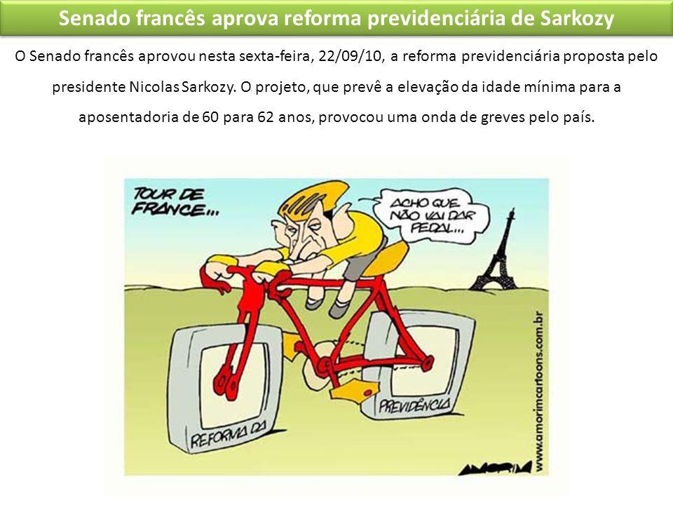 Senado francês aprova reforma previdenciária de Sarkozy O Senado francês aprovou nesta sexta-feira, 22/09/10, a reforma previdenciária proposta pelo p
