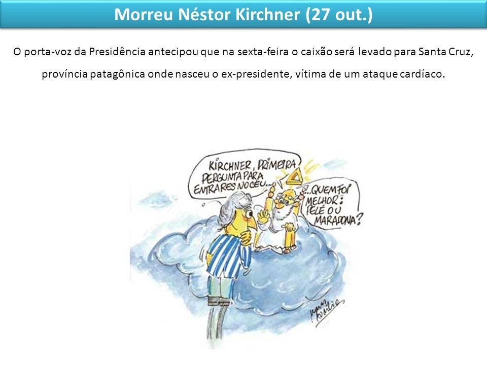 Morreu Néstor Kirchner (27 out.) O porta-voz da Presidência antecipou que na sexta-feira o caixão será levado para Santa Cruz, província patagônica on