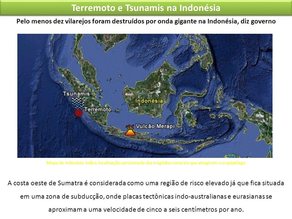 Terremoto e Tsunamis na Indonésia Pelo menos dez vilarejos foram destruídos por onda gigante na Indonésia, diz governo A costa oeste de Sumatra é cons