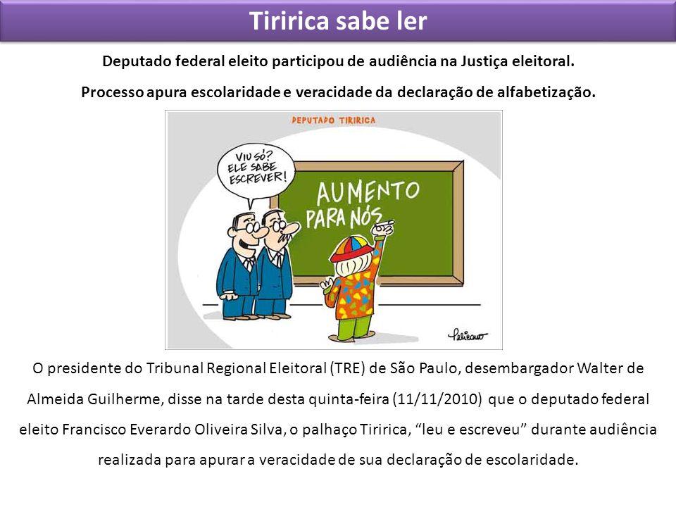 Tiririca sabe ler Deputado federal eleito participou de audiência na Justiça eleitoral. Processo apura escolaridade e veracidade da declaração de alfa