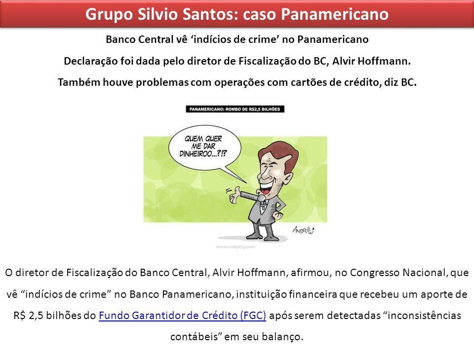 Grupo Silvio Santos: caso Panamericano Banco Central vê indícios de crime no Panamericano Declaração foi dada pelo diretor de Fiscalização do BC, Alvi