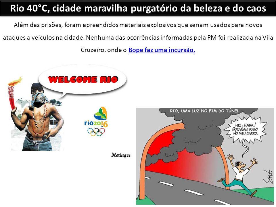 Rio 40°C, cidade maravilha purgatório da beleza e do caos Além das prisões, foram apreendidos materiais explosivos que seriam usados para novos ataque