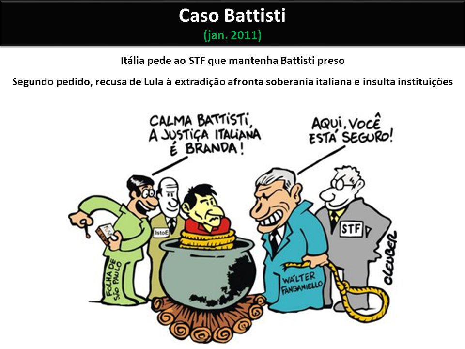 Caso Battisti (jan. 2011) Caso Battisti (jan. 2011) Itália pede ao STF que mantenha Battisti preso Segundo pedido, recusa de Lula à extradição afronta