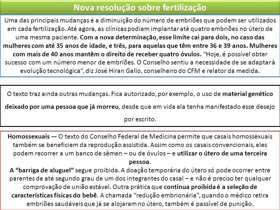 Nova resolução sobre fertilização Uma das principais mudanças é a diminuição do número de embriões que podem ser utilizados em cada fertilização. Até
