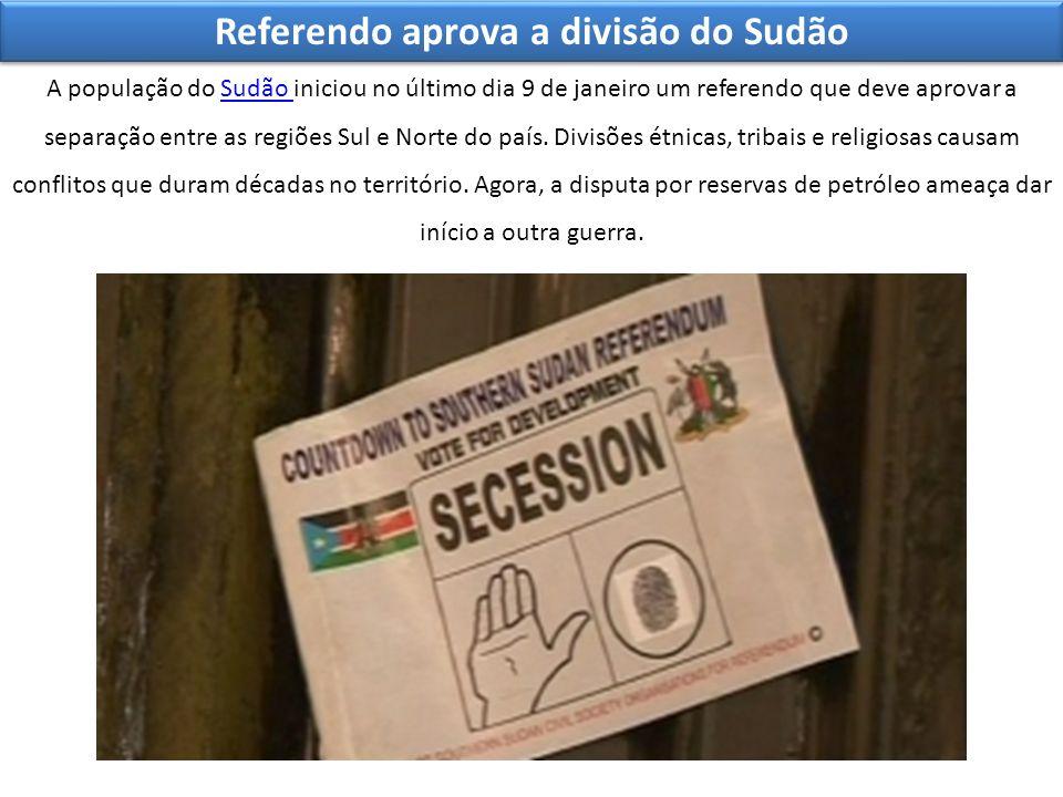 Referendo aprova a divisão do Sudão A população do Sudão iniciou no último dia 9 de janeiro um referendo que deve aprovar a separação entre as regiões