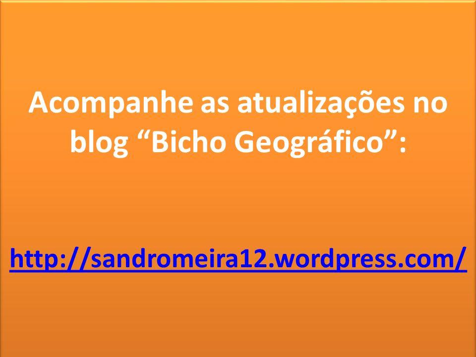 Acompanhe as atualizações no blog Bicho Geográfico: http://sandromeira12.wordpress.com/ Acompanhe as atualizações no blog Bicho Geográfico: http://san