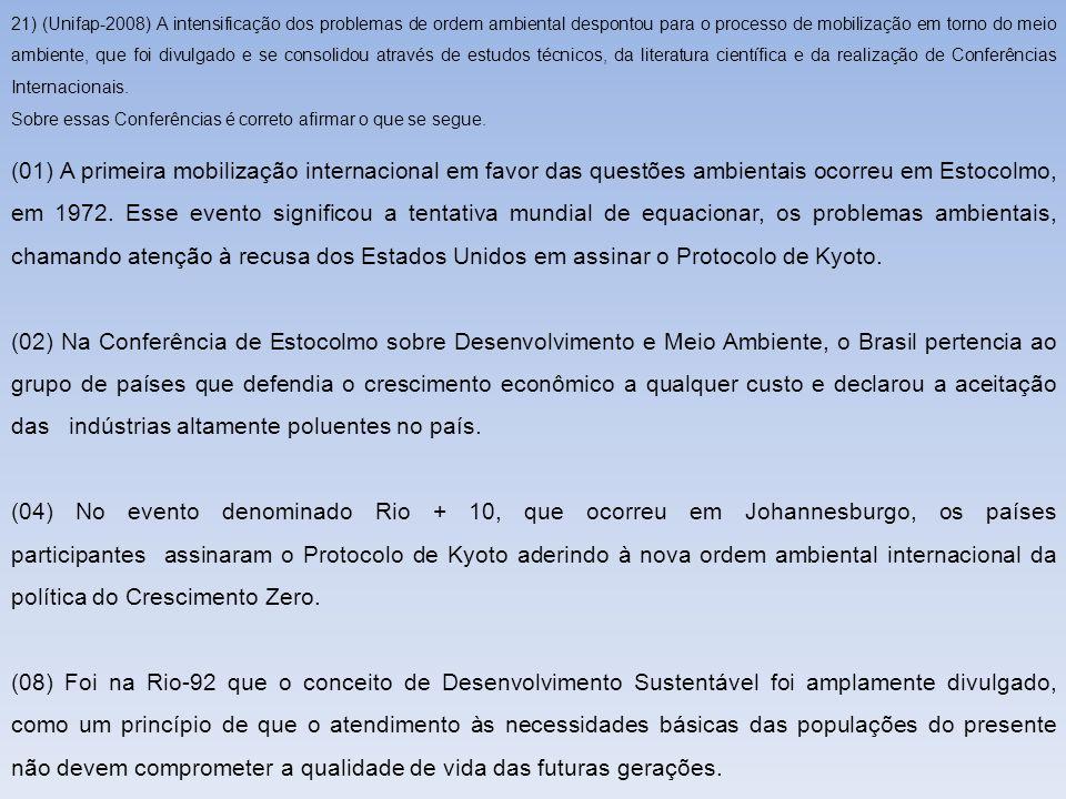 21) (Unifap-2008) A intensificação dos problemas de ordem ambiental despontou para o processo de mobilização em torno do meio ambiente, que foi divulg