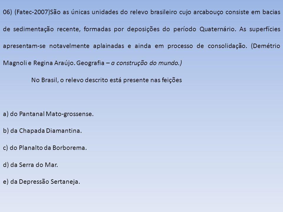06) (Fatec-2007)São as únicas unidades do relevo brasileiro cujo arcabouço consiste em bacias de sedimentação recente, formadas por deposições do perí