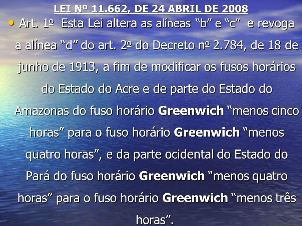 LEI Nº 11.662, DE 24 ABRIL DE 2008 Art. 1 o Esta Lei altera as alíneas b e c e revoga a alínea d do art. 2 o do Decreto n o 2.784, de 18 de junho de 1