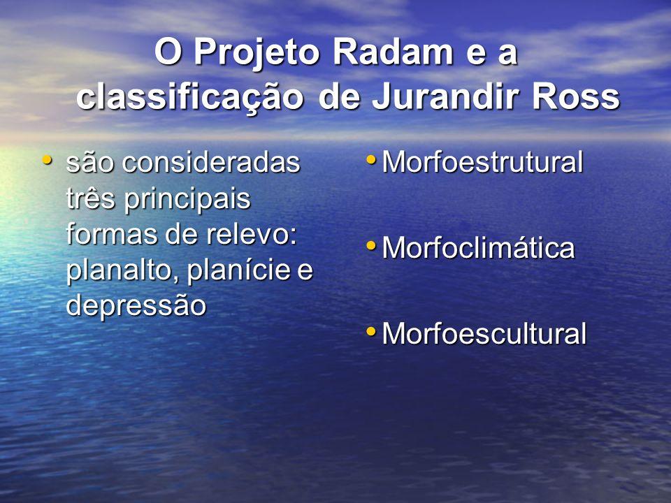 O Projeto Radam e a classificação de Jurandir Ross são consideradas três principais formas de relevo: planalto, planície e depressão são consideradas
